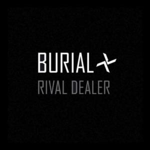 Burial-Rival-Dealer